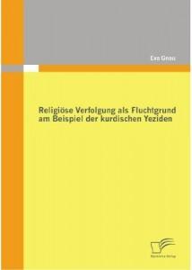Gnau, Eva: Religiöse Verfolgung als Fluchtgrund am Beispiel der kurdischen Yeziden